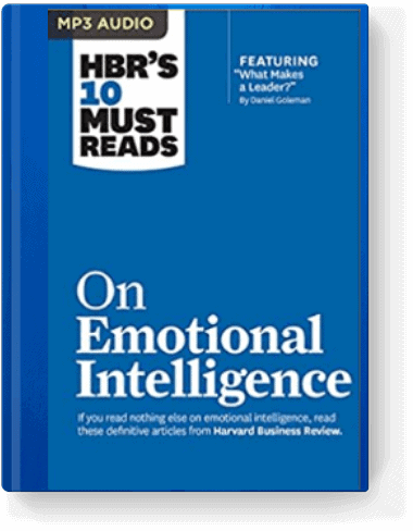HBR's 10 Must Reads on Emotional Intelligence by Annie McKee, Daniel Goleman, and Richard E. Boyatzis