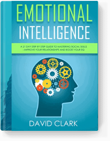 Emotional Intelligence: A 21-Day Step by Step Guide to Mastering Social Skills, Improve Your Relationships, and Boost Your EQ by David Clark