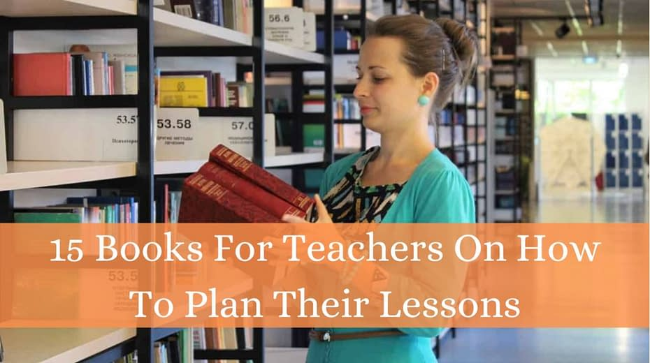 Best 15 Books For Teachers On How To Plan Their Lessons