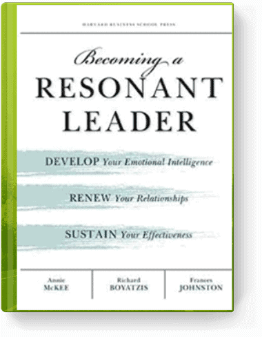 Becoming a Resonant Leader: Develop Your Emotional Intelligence, Renew Your Relationships, Sustain Your Effectiveness by Annie McKee, Richard Boyatzis, and Teleos Frances Johnston